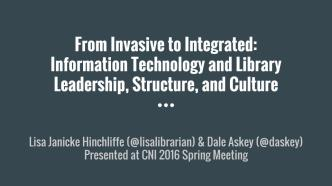From Invasive to Integrated-  Information Technology and Library Leadership, Structure, and Culture - CNI